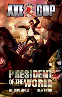 "Axe Cop vol. 4, ""President of the World"""