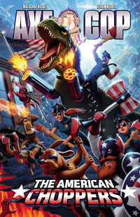 Axe Cop Vol. 6 Release: 11/26/2014 President of the World Axe Cop reunites with Super Axe, an old friend from college, and the two of them decide to start a superteam of heroes to defend America called the American Choppers. They are joined by Captain Axe, Axe Girl, Axe Woman, Axe Dog, and other heroes. The only problem is that there are no bad guys left-but that all changes when mysterious giant creatures attack the city. Collects Axe Cop: The American Choppers #1–#3. BUY NOW