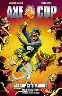 "Axe Cop Vol. 5 Release: 2/05/2014 After a messy divorce with Abraham Lincoln, Axe Cop is determined to find a new wife to help raise his newly adopted bat and monkey children in Axe Cop Gets Married! Also features the epic bowzer battle story The Dogs, multiple ""Ask Axe Cop"" episodes, guest comics, ""Axe Cop Presents,"" and much more awesomeness!  BUY NOW"