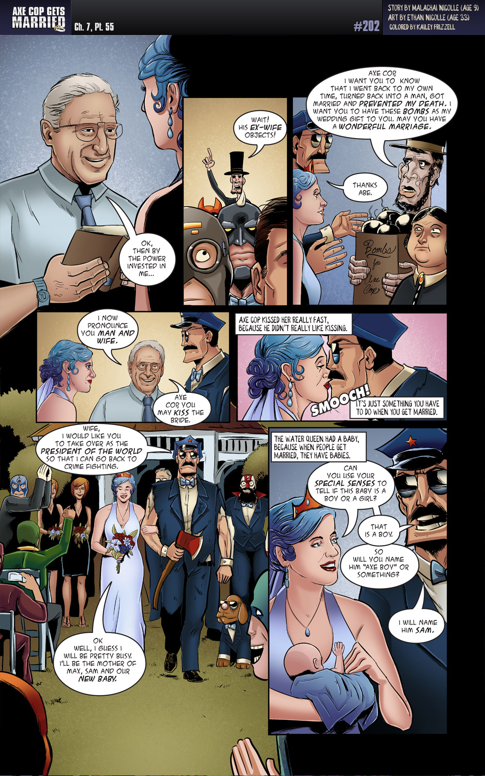 All the images of the Water Queen are taken from pictures of my wife the day we got married.  In the picture where they are walking down the aisle, I just drew Axe Cop over myself.   Those wedding pictures came in very handy.